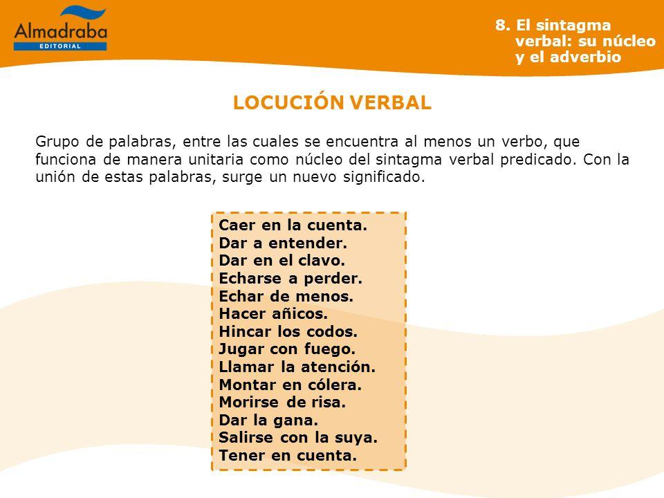 LOCUCIÓN VERBAL 8. El sintagma verbal: su núcleo y el adverbio