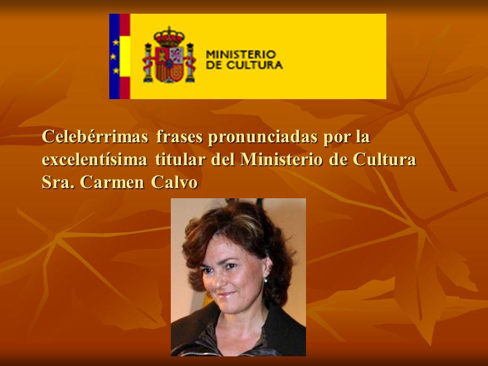 Celebérrimas frases pronunciadas por la excelentísima titular del Ministerio de Cultura Sra.