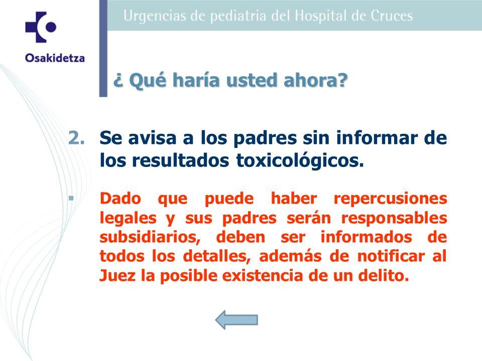 Se avisa a los padres sin informar de los resultados toxicológicos.