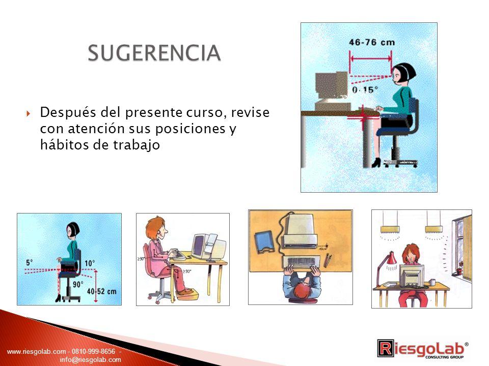 SUGERENCIA Después del presente curso, revise con atención sus posiciones y hábitos de trabajo.