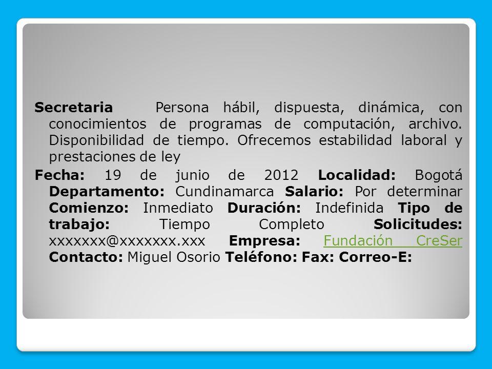 Secretaria Persona hábil, dispuesta, dinámica, con conocimientos de programas de computación, archivo.