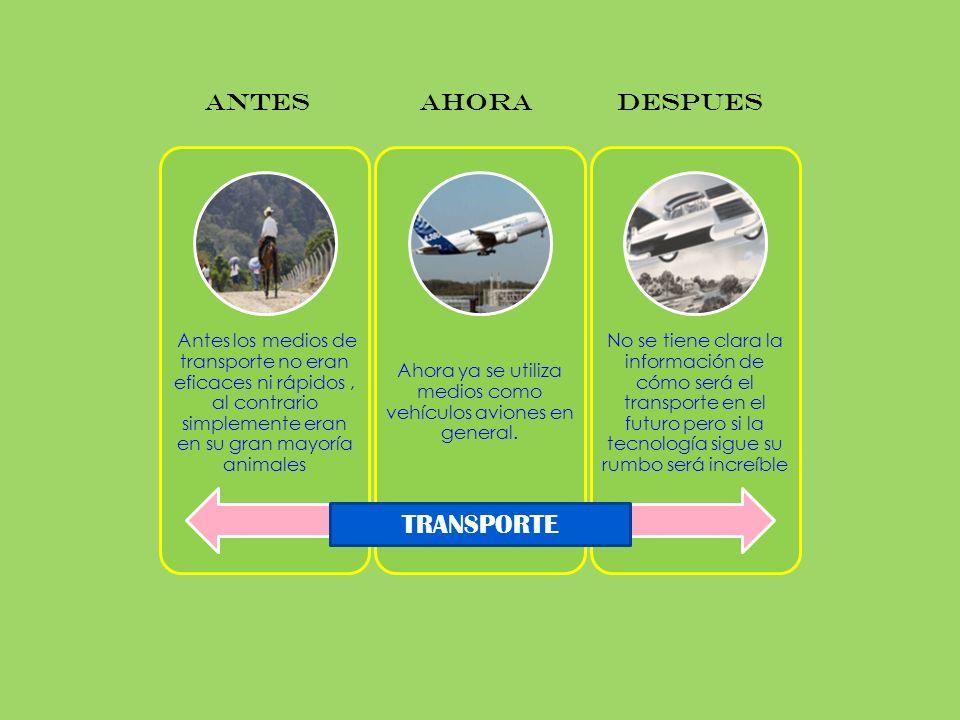 Ahora ya se utiliza medios como vehículos aviones en general.