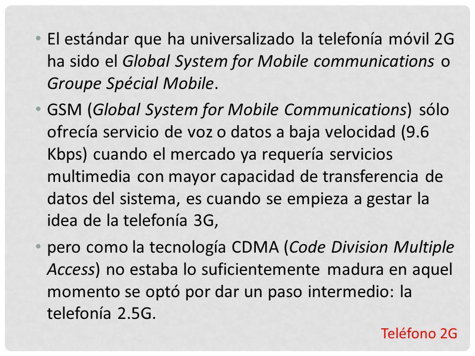 El estándar que ha universalizado la telefonía móvil 2G ha sido el Global System for Mobile communications o Groupe Spécial Mobile.