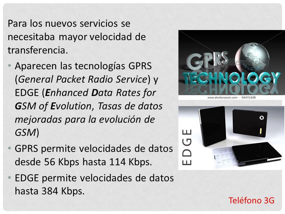 GPRS permite velocidades de datos desde 56 Kbps hasta 114 Kbps.