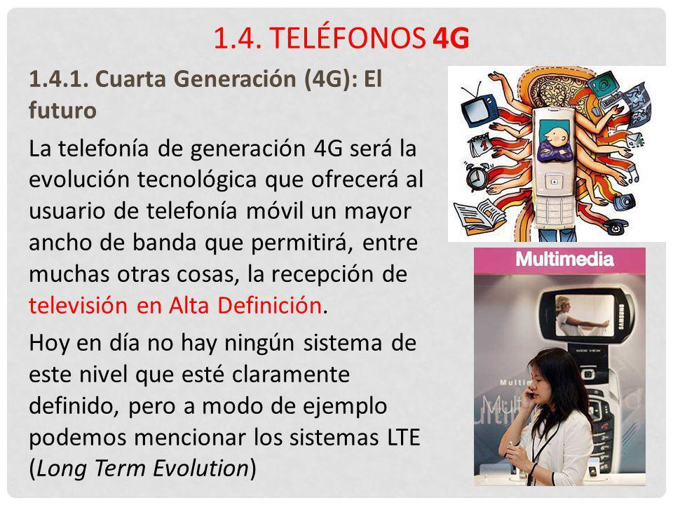 1.4. Teléfonos 4G 1.4.1. Cuarta Generación (4G): El futuro