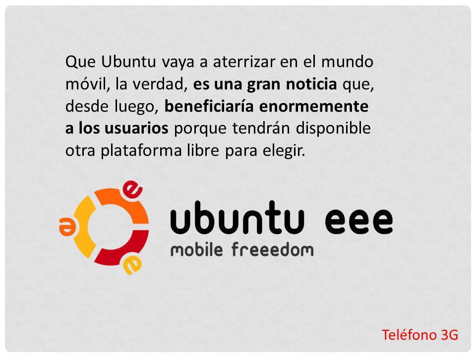 Que Ubuntu vaya a aterrizar en el mundo móvil, la verdad, es una gran noticia que, desde luego, beneficiaría enormemente a los usuarios porque tendrán disponible otra plataforma libre para elegir.