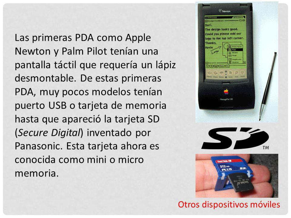 Las primeras PDA como Apple Newton y Palm Pilot tenían una pantalla táctil que requería un lápiz desmontable. De estas primeras PDA, muy pocos modelos tenían puerto USB o tarjeta de memoria hasta que apareció la tarjeta SD (Secure Digital) inventado por Panasonic. Esta tarjeta ahora es conocida como mini o micro memoria.