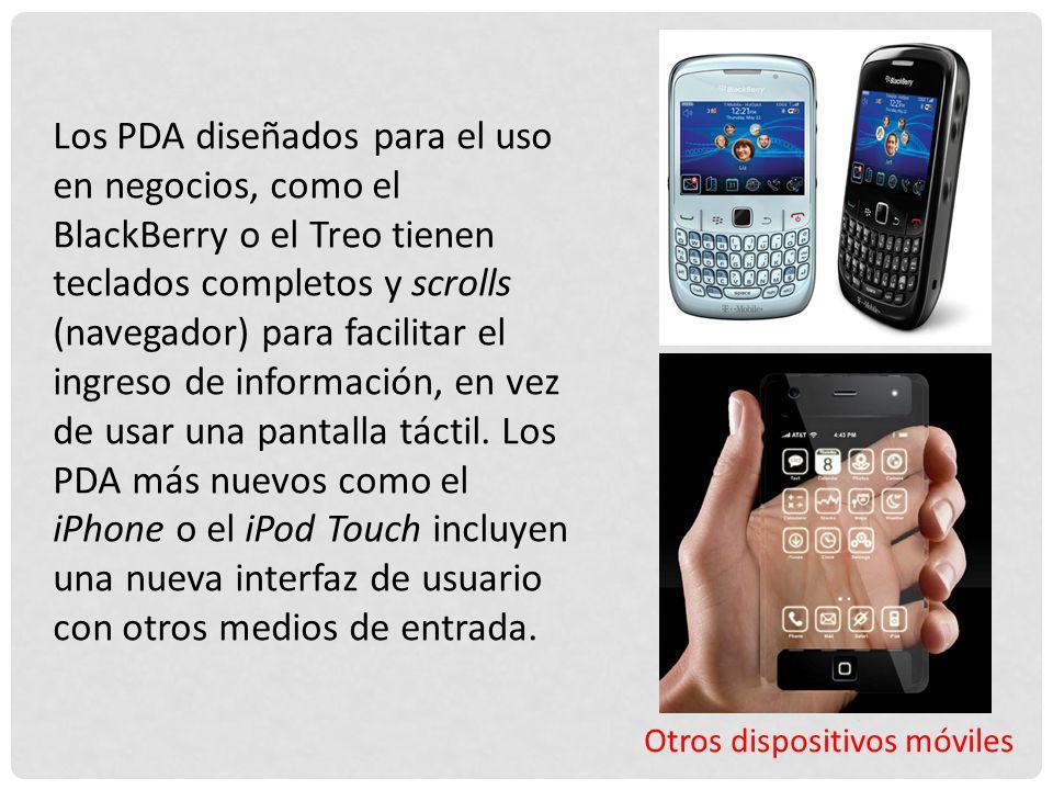 Los PDA diseñados para el uso en negocios, como el BlackBerry o el Treo tienen teclados completos y scrolls (navegador) para facilitar el ingreso de información, en vez de usar una pantalla táctil. Los PDA más nuevos como el iPhone o el iPod Touch incluyen una nueva interfaz de usuario con otros medios de entrada.