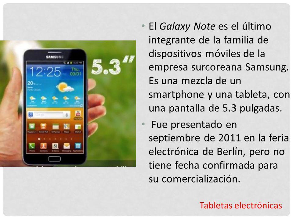 El Galaxy Note es el último integrante de la familia de dispositivos móviles de la empresa surcoreana Samsung. Es una mezcla de un smartphone y una tableta, con una pantalla de 5.3 pulgadas.