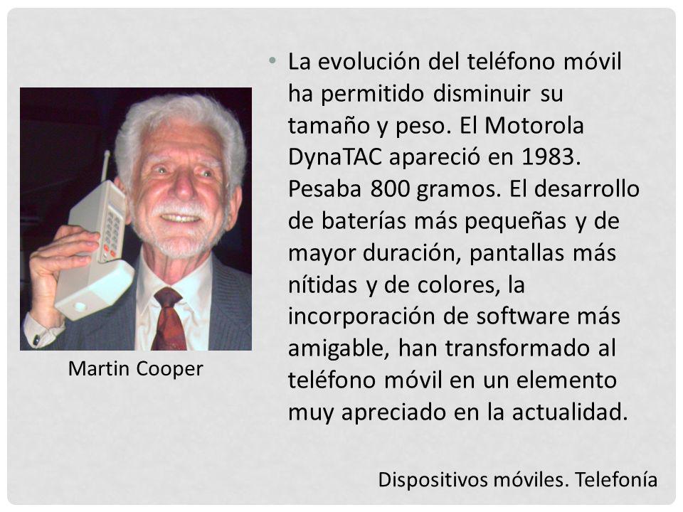 La evolución del teléfono móvil ha permitido disminuir su tamaño y peso. El Motorola DynaTAC apareció en 1983. Pesaba 800 gramos. El desarrollo de baterías más pequeñas y de mayor duración, pantallas más nítidas y de colores, la incorporación de software más amigable, han transformado al teléfono móvil en un elemento muy apreciado en la actualidad.