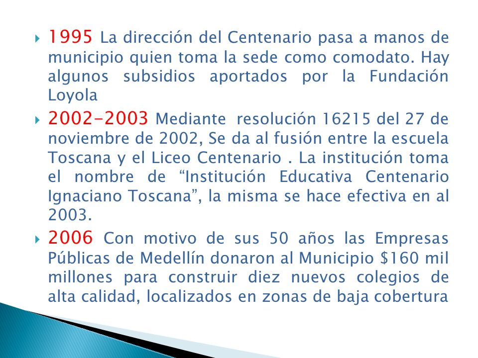1995 La dirección del Centenario pasa a manos de municipio quien toma la sede como comodato. Hay algunos subsidios aportados por la Fundación Loyola