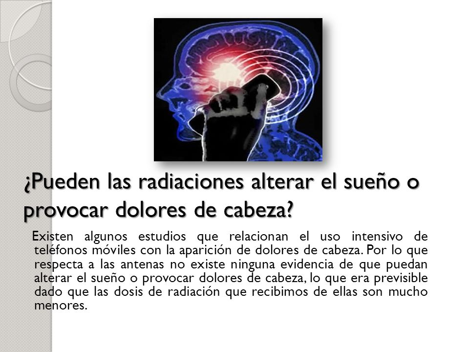 ¿Pueden las radiaciones alterar el sueño o provocar dolores de cabeza
