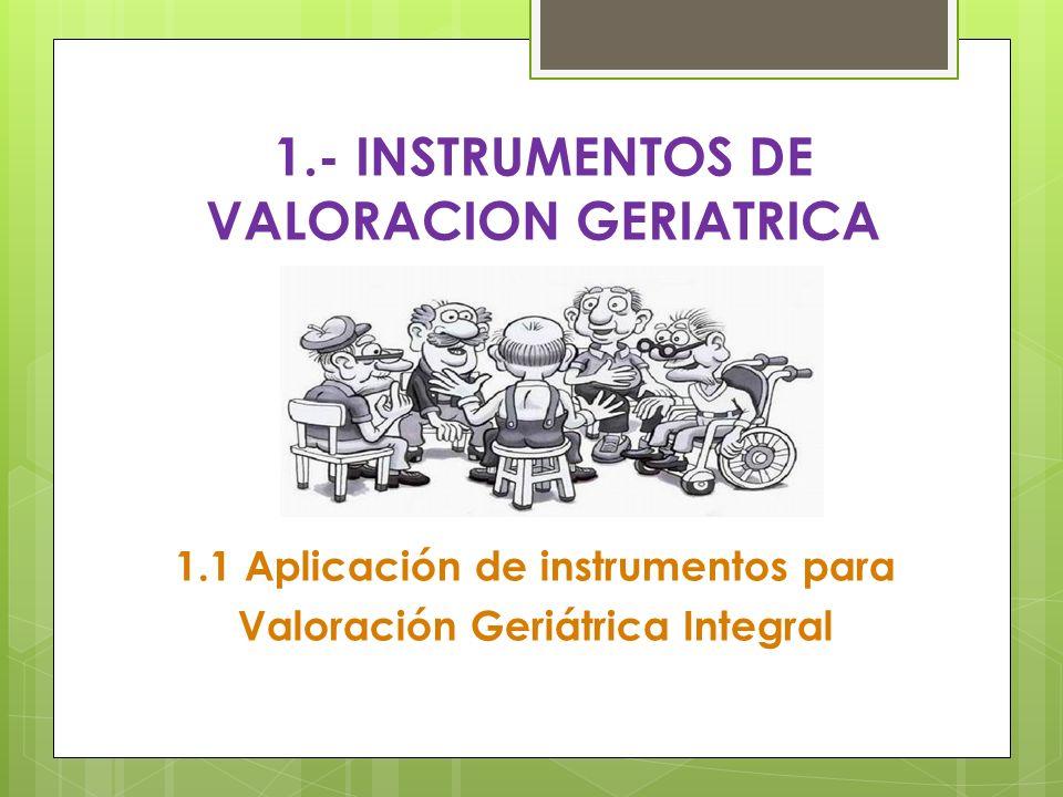 1.- INSTRUMENTOS DE VALORACION GERIATRICA