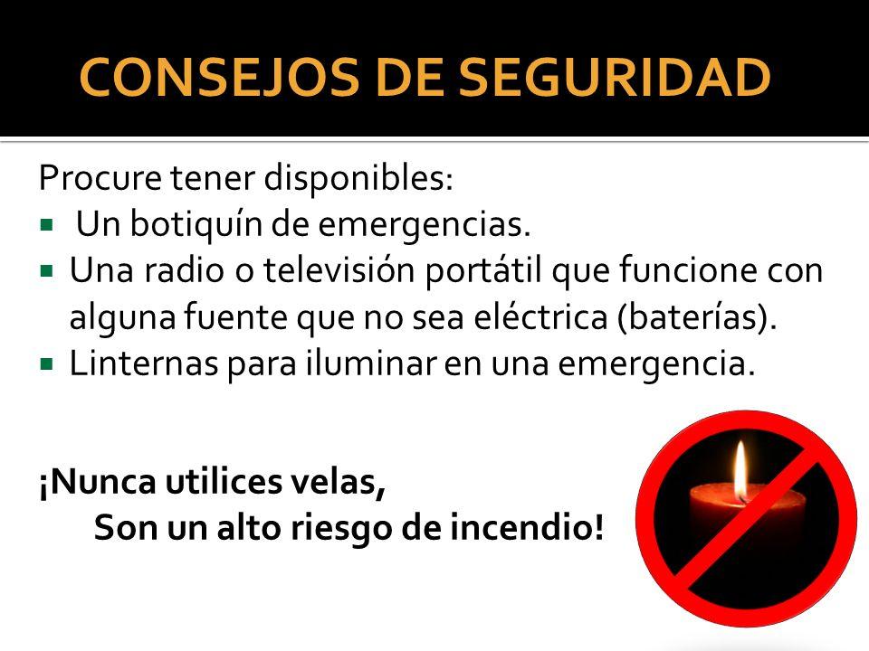 CONSEJOS DE SEGURIDAD Procure tener disponibles: