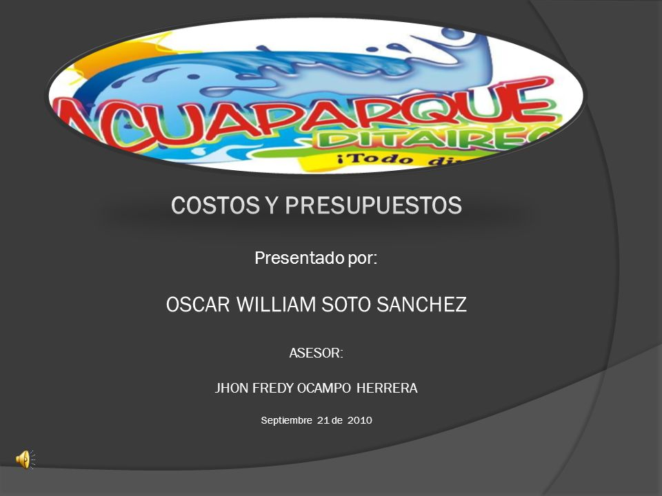 COSTOS Y PRESUPUESTOS Presentado por: OSCAR WILLIAM SOTO SANCHEZ ASESOR: JHON FREDY OCAMPO HERRERA Septiembre 21 de 2010