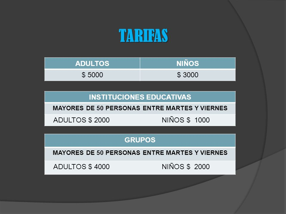 TARIFAS ADULTOS NIÑOS $ 5000 $ 3000 INSTITUCIONES EDUCATIVAS