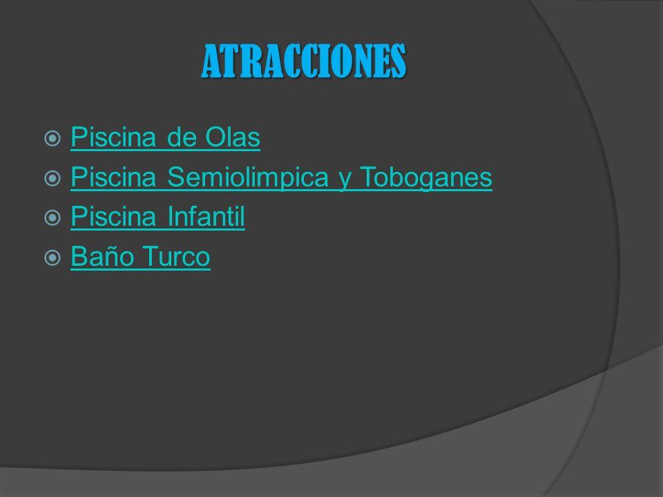 ATRACCIONES Piscina de Olas Piscina Semiolimpica y Toboganes