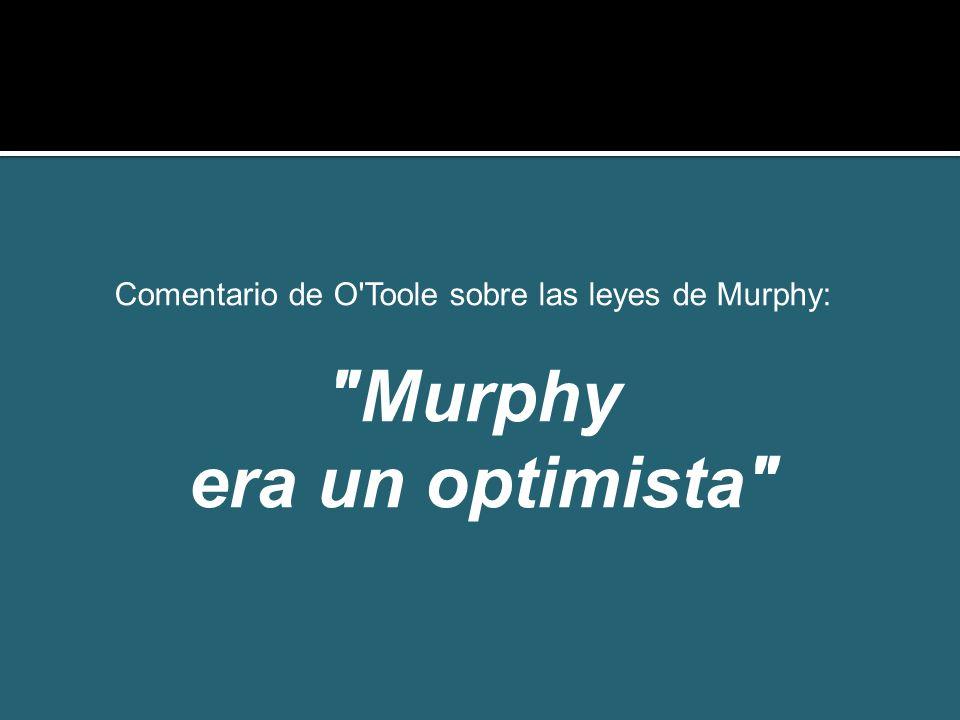 Comentario de O Toole sobre las leyes de Murphy: