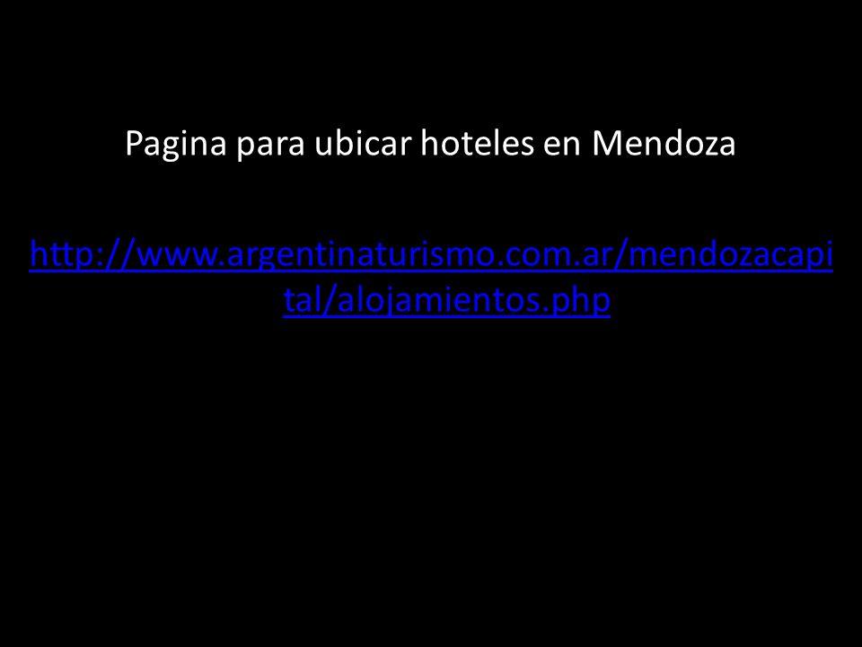 Pagina para ubicar hoteles en Mendoza http://www.argentinaturismo.com.ar/mendozacapital/alojamientos.php