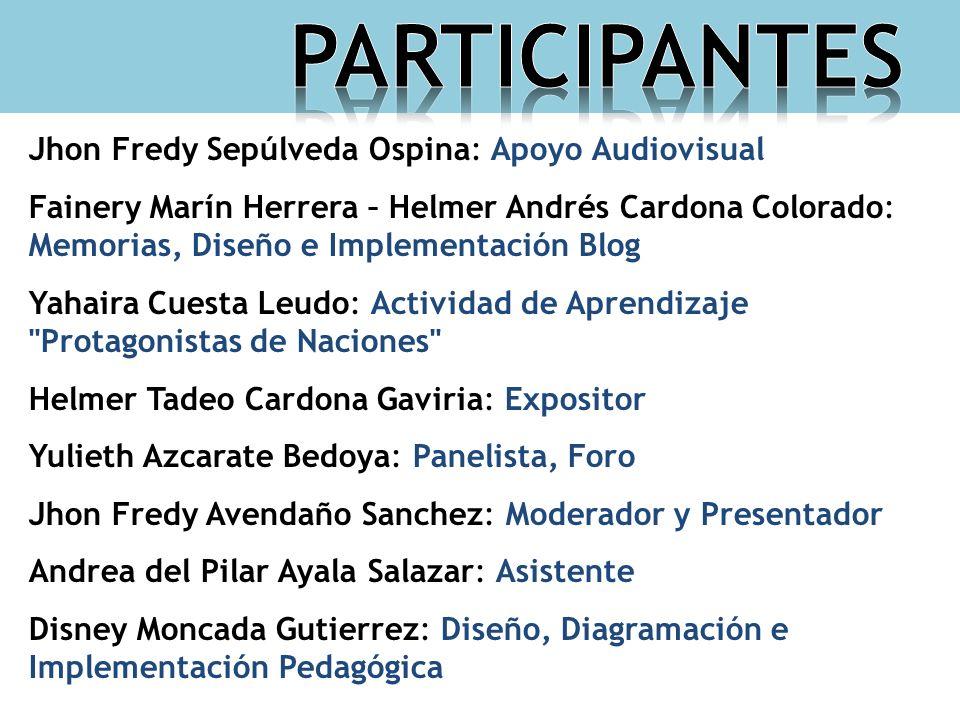 PARTICIPANTES . Jhon Fredy Sepúlveda Ospina: Apoyo Audiovisual