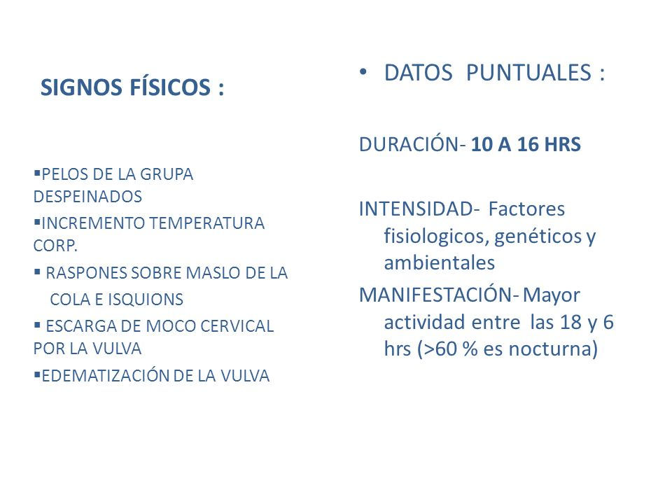 SIGNOS FÍSICOS : DATOS PUNTUALES : DURACIÓN- 10 A 16 HRS
