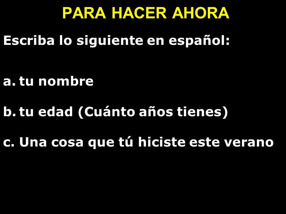PARA HACER AHORA Escriba lo siguiente en español: tu nombre