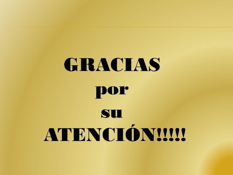 GRACIAS por su ATENCIÓN!!!!!