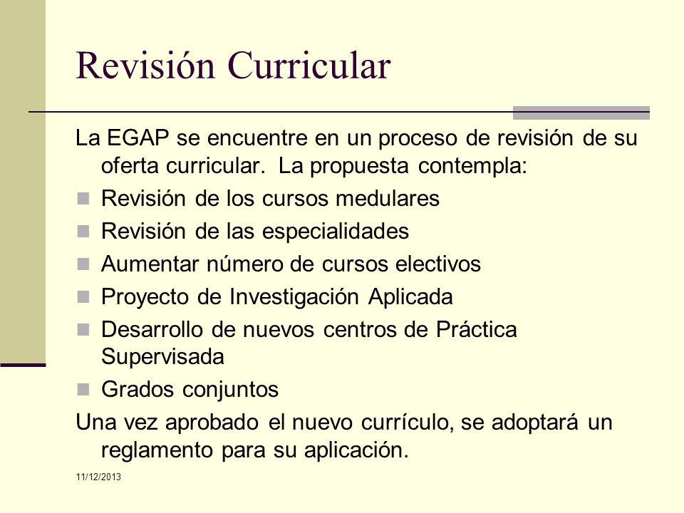 Revisión Curricular La EGAP se encuentre en un proceso de revisión de su oferta curricular. La propuesta contempla: