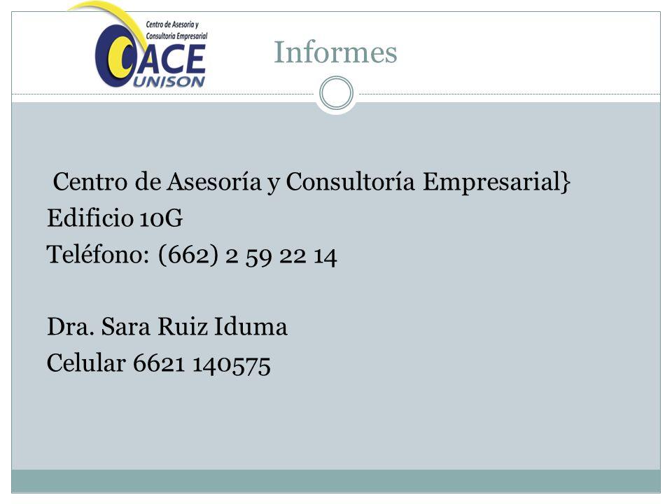 Informes Centro de Asesoría y Consultoría Empresarial} Edificio 10G Teléfono: (662) 2 59 22 14 Dra.