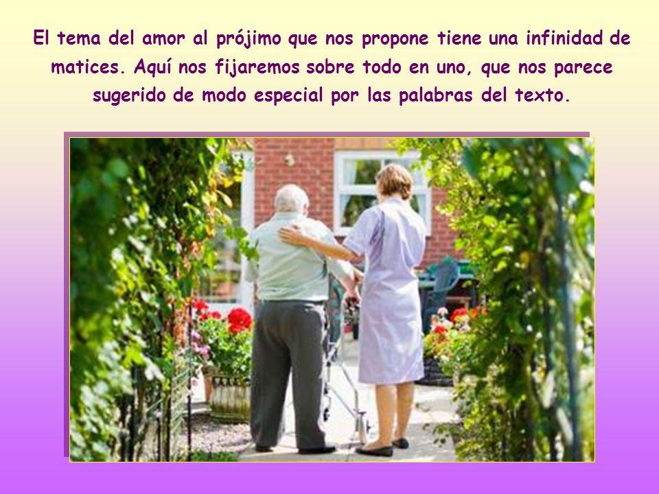 El tema del amor al prójimo que nos propone tiene una infinidad de matices.