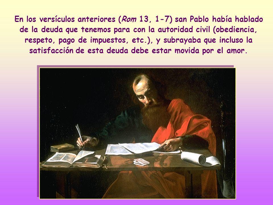 En los versículos anteriores (Rom 13, 1-7) san Pablo había hablado