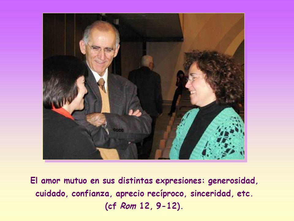 El amor mutuo en sus distintas expresiones: generosidad, cuidado, confianza, aprecio recíproco, sinceridad, etc.