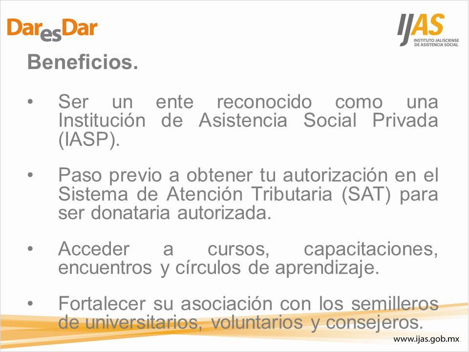 Beneficios. Ser un ente reconocido como una Institución de Asistencia Social Privada (IASP).