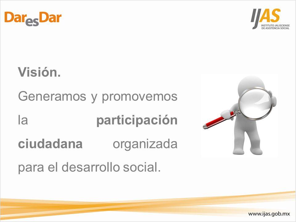 Visión. Generamos y promovemos la participación ciudadana organizada para el desarrollo social.