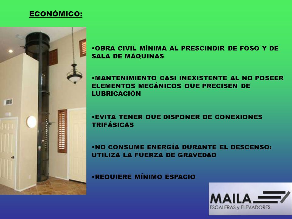 ECONÓMICO:OBRA CIVIL MÍNIMA AL PRESCINDIR DE FOSO Y DE SALA DE MÁQUINAS.