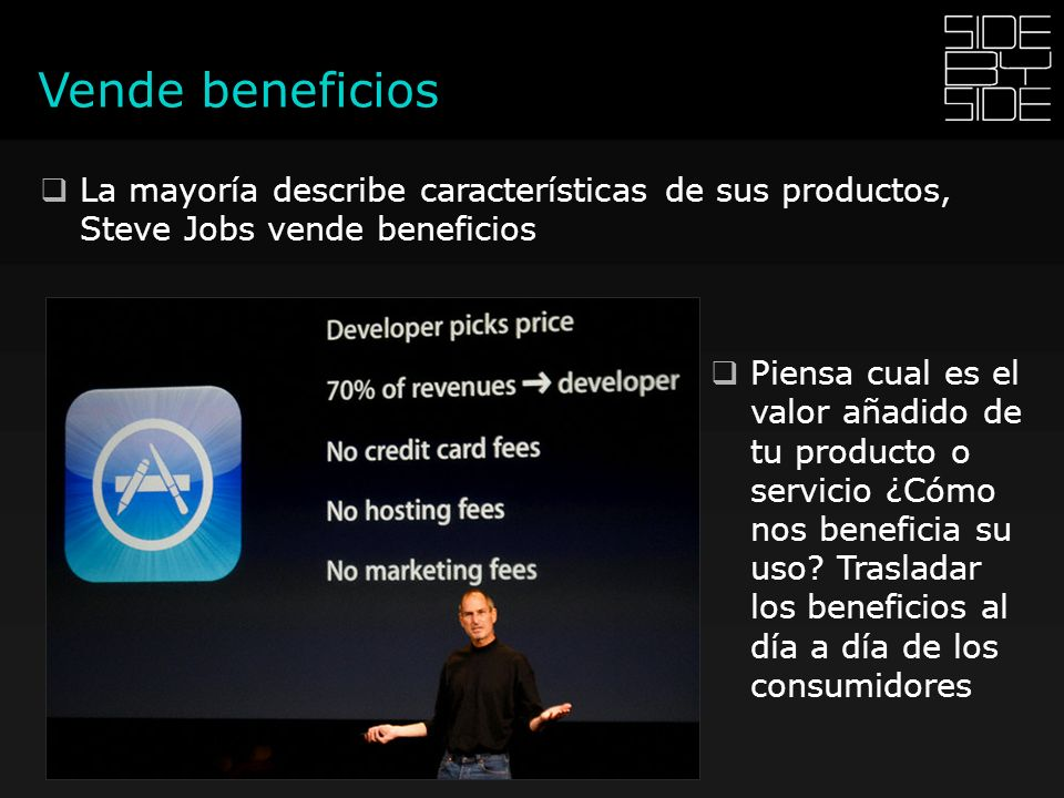 Vende beneficios La mayoría describe características de sus productos, Steve Jobs vende beneficios.