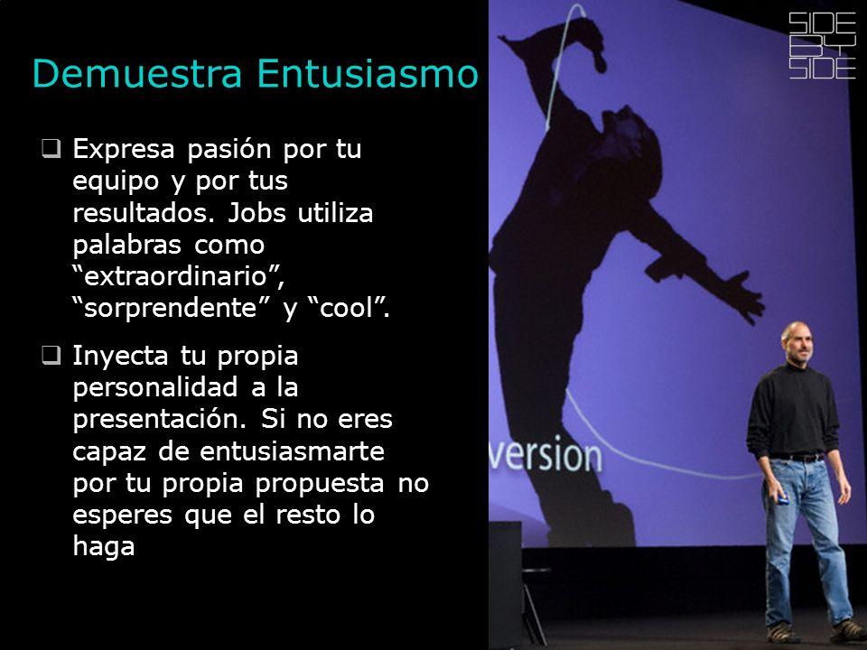 Demuestra Entusiasmo Expresa pasión por tu equipo y por tus resultados. Jobs utiliza palabras como extraordinario , sorprendente y cool .