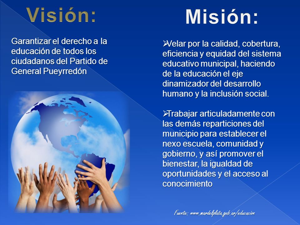 Visión:Misión: Garantizar el derecho a la educación de todos los ciudadanos del Partido de General Pueyrredón.