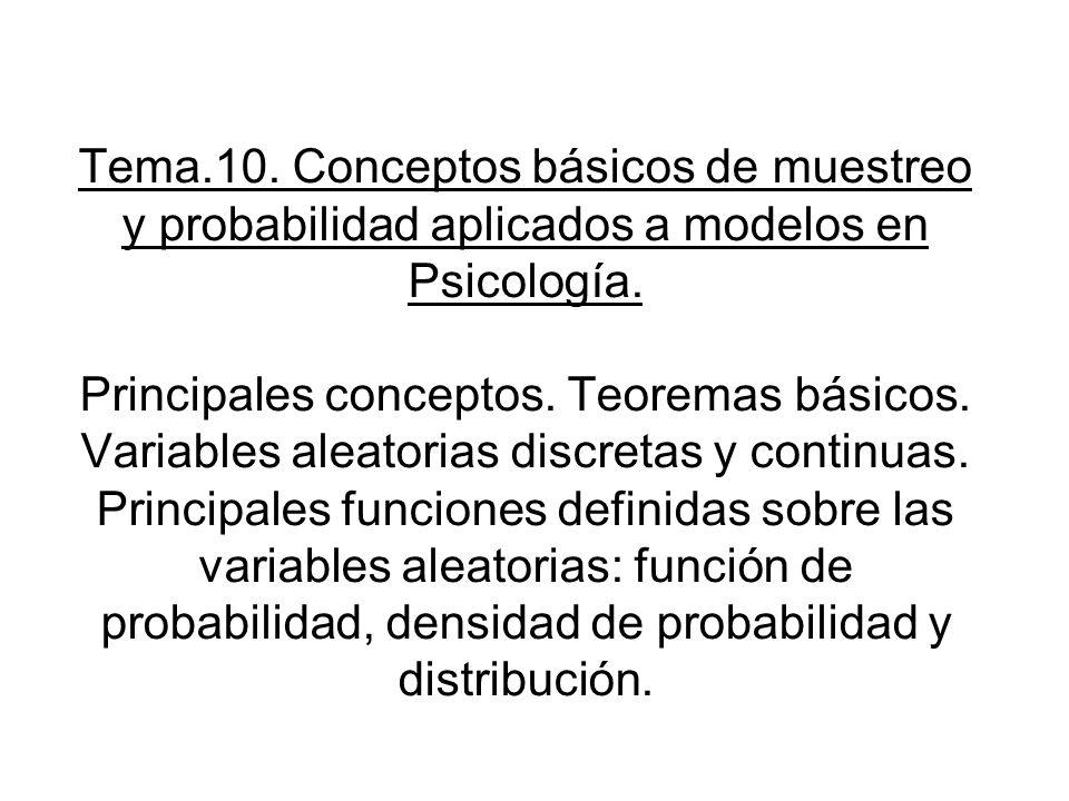 Tema.10. Conceptos básicos de muestreo y probabilidad aplicados a modelos en Psicología.