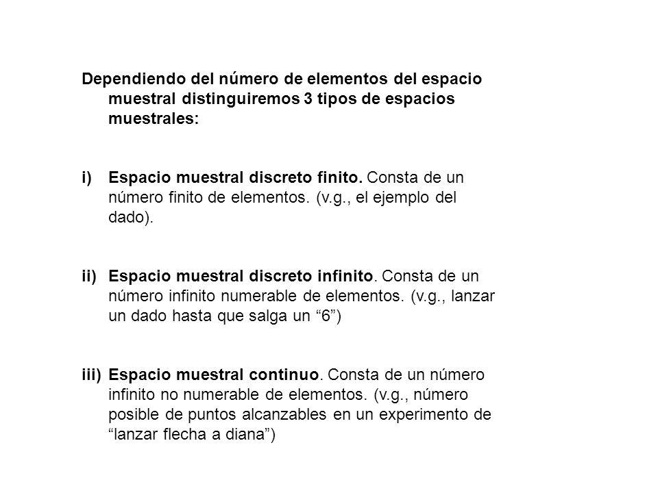 Dependiendo del número de elementos del espacio muestral distinguiremos 3 tipos de espacios muestrales: