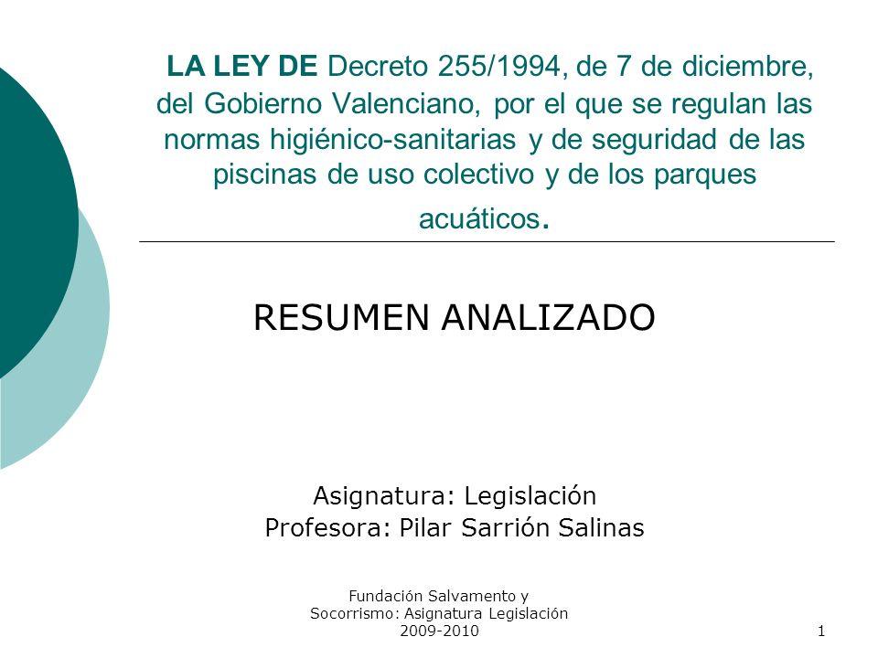 LA LEY DE Decreto 255/1994, de 7 de diciembre, del Gobierno Valenciano, por el que se regulan las normas higiénico-sanitarias y de seguridad de las piscinas de uso colectivo y de los parques acuáticos.