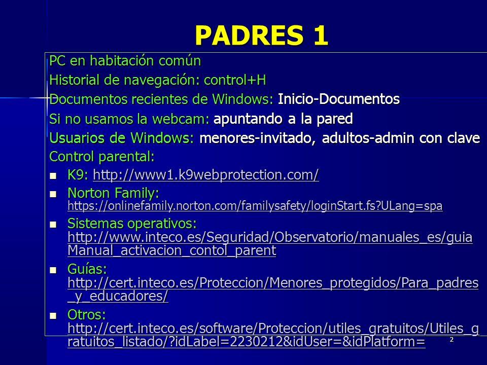 PADRES 1 PC en habitación común. Historial de navegación: control+H. Documentos recientes de Windows: Inicio-Documentos.