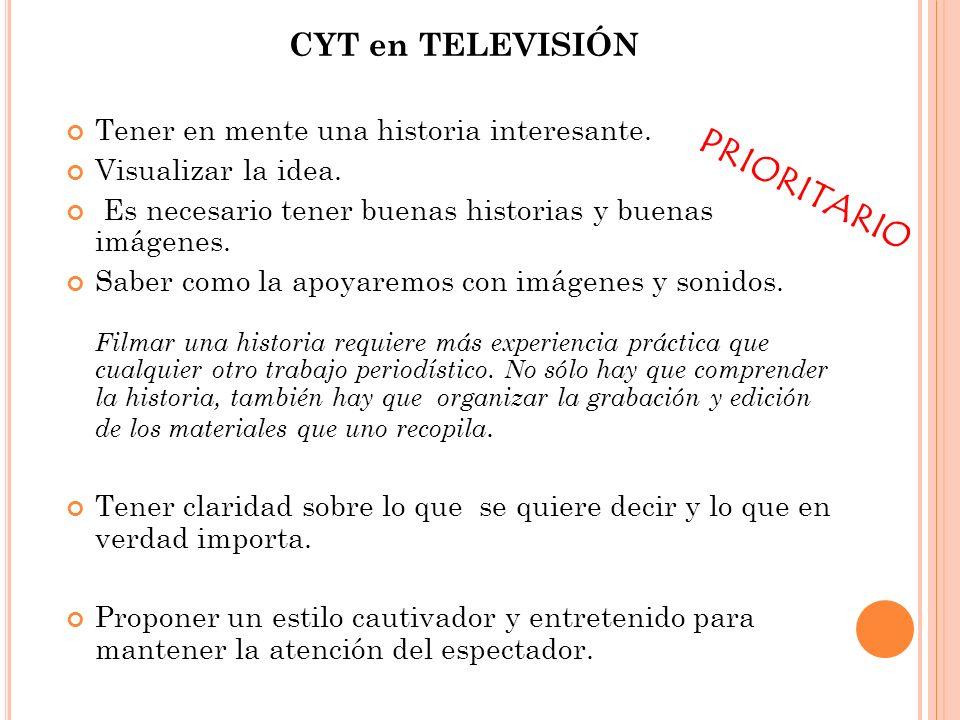 PRIORITARIO CYT en TELEVISIÓN Tener en mente una historia interesante.