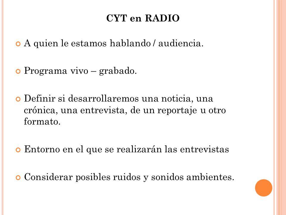 CYT en RADIO A quien le estamos hablando / audiencia. Programa vivo – grabado.