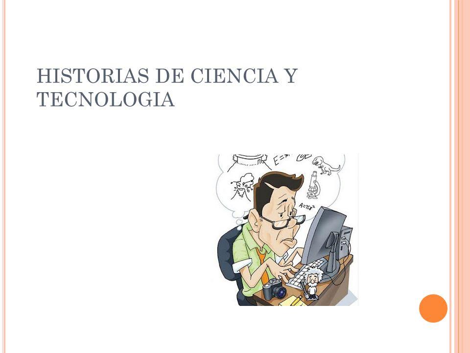 HISTORIAS DE CIENCIA Y TECNOLOGIA