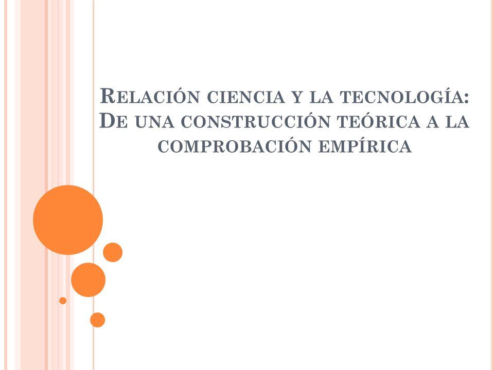 Relación ciencia y la tecnología: De una construcción teórica a la comprobación empírica