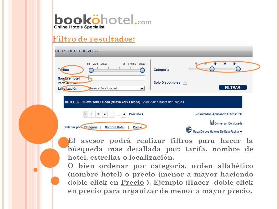 Filtro de resultados: El asesor podrá realizar filtros para hacer la búsqueda mas detallada por: tarifa, nombre de hotel, estrellas o localización.