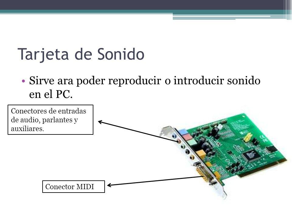 Tarjeta de Sonido Sirve ara poder reproducir o introducir sonido en el PC. Conectores de entradas de audio, parlantes y auxiliares.