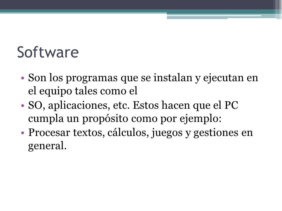 Software Son los programas que se instalan y ejecutan en el equipo tales como el.