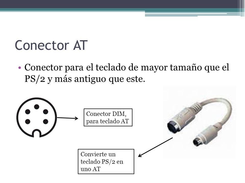 Conector AT Conector para el teclado de mayor tamaño que el PS/2 y más antiguo que este. Conector DIM, para teclado AT.